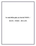 So sánh Điểm giữa các bài thi TOEFL – IELTS – TOEIC – BULATS.