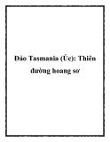 Đảo Tasmania (Úc): Thiên đường hoang sơ