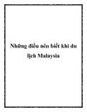 Những điều nên biết khi du lịch Malaysia