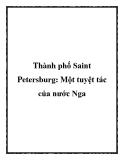 Thành phố Saint Petersburg: Một tuyệt tác của nước Nga