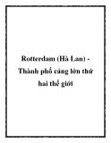 Rotterdam (Hà Lan) Thành phố cảng lớn thứ hai thế giới