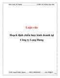 Luận văn: Hoạch định chiến lược kinh doanh tại Công ty Long Hưng