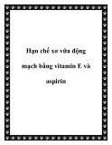 Hạn chế xơ vữa động mạch bằng vitamin E và aspirin
