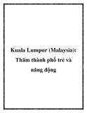 Kuala Lumpur (Malaysia): Thăm thành phố trẻ và năng động