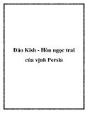 Đảo Kish - Hòn ngọc trai của vịnh Persia