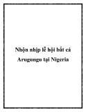 Nhộn nhịp lễ hội bắt cá Arugungu tại Nigeria