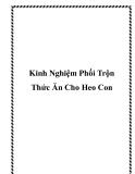 Kinh Nghiệm Phối Trộn Thức Ăn Cho Heo Con