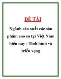 """ĐỀ TÀI """"Ngành sản xuất các sản phẩm cao su tại Việt Nam hiện nay - Tình hình và triển vọng """""""