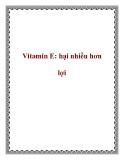 Vitamin E: hại nhiều hơn lợi