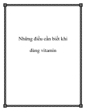 Những điều cần biết khi dùng vitamin