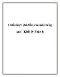 Tài liệu về Chiến lược ghi điểm cao môn tiếng Anh - Khối D (Phần I)
