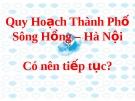 Quy Hoạch Thành Phố sông Hồng Hà Nội  có nên tiếp tục?