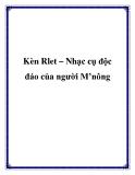 Kèn Rlet – Nhạc cụ độc đáo của người M'nông