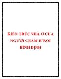 KIẾN TRÚC NHÀ Ở CỦA NGƯỜI CHĂM H'ROI BÌNH ĐỊNH