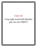 Công nghệ truyền hình độ phân giải siêu nét UHDTV