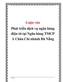 Phát triển dịch vụ ngân hàng điện tử tại Ngân hàng TMCP Á Châu Chi nhánh Đà Nẵng