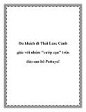 """Du khách đi Thái Lan: Cảnh giác với nhóm """"cướp cạn"""" trên đảo san hô Pattaya!"""
