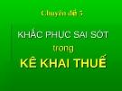 Chuyên đề 5: KHẮC PHỤC SAI SÓT trong KÊ KHAI THUẾ