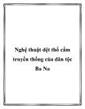 Nghệ thuật dệt thổ cẩm truyền thống của dân tộc Ba Na