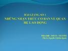 BÀI GIẢNG SỐ 1: NHỮNG NHẬN THỨC CƠ BẢN VỀ QUAN HỆ LAO ĐỘNG