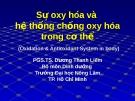 Sự oxy hóa và hệ thống chống oxy hóa trong cơ thể (TS. Dương Thanh Liêm)