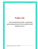 Luận văn:Một số giải pháp phát triển dịch vụ ngân hàng tại ngân hàng Ngoại thương Việt Nam trong điều kiện hội nhập kinh tế quốc tếHoàng Thị Thanh Hà Lớp A13 – K38D.Khoá luận tốt nghiệpMỤC LỤCTrangLỜI MỞ ĐẦU .................