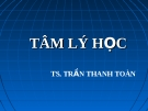 Bài giảng về Tâm lý học: Chương 1. Tâm lý học là một khoa học - TS. Trần Thanh Toàn