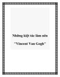 """Những kiệt tác làm nên """"Vincent Van Gogh"""""""