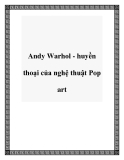 Andy Warhol - huyền thoại của nghệ thuật Pop art