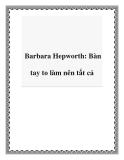 Barbara Hepworth: Bàn tay to làm nên tất cả