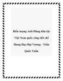 Biểu tượng Anh Hùng dân tộc Việt Nam quốc công tiết chế Hưng Đạo Đại Vương - Trần Quốc Tuấn