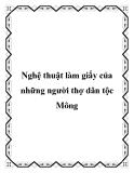 Nghệ thuật làm giấy của những người thợ dân tộc Mông