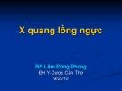 Nguyên lý X quang lồng ngực - BS. lâm Đông Phong - ĐH Y dược Cần Thơ