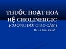 Bài giảng Thuốc hoạt hoá hệ cholinergic  (BS. Lê Kim Khánh)