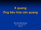 X quang ống tiêu hóa cản quang -  BS. lâm Đông Phong - ĐH Y dược Cần Thơ