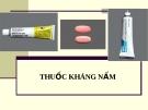 Bài giảng Dược lý chuyên đề - Thuốc kháng nấm