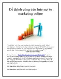 Để thành công trên Internet từ marketing online