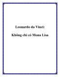 Leonardo da Vinci - Không chỉ có thêm Mona Lisa