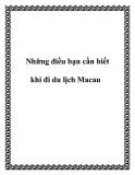 Những điều bạn cần biết khi đi du lịch Macau