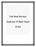 Giai thoại thư họa: Danh họa Tề Bạch Thạch đi chợ