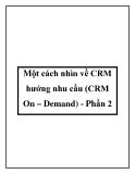 Một cách nhìn về CRM hướng nhu cầu (CRM On – Demand) - Phần 2