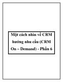 Một cách nhìn về CRM hướng nhu cầu (CRM On – Demand) - Phần 6