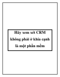Hãy xem xét CRM không phải ở khía cạnh là một phần mềm