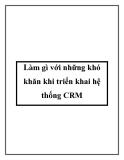 Làm gì với những khó khăn khi triển khai hệ thống CRM