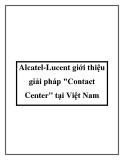 """Alcatel-Lucent giới thiệu giải pháp """"Contact Center"""" tại Việt Nam"""