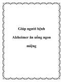 Giúp người bệnh Alzheimer ăn uống ngon miệng