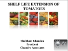 SHELF LIFE EXTENSION OF  TOMATOES