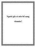 Người già có nên bổ sung vitamin?