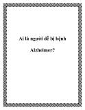 Ai là người dễ bị bệnh Alzheimer?