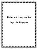Khám phá trung tâm ẩm thực của đất nước Singapore